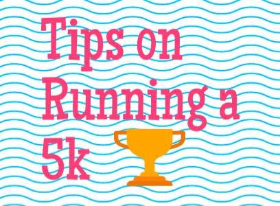 Tips On How to Run A 5k