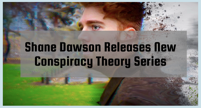 Shane Dawson Releases New Conspiracy Theory Series